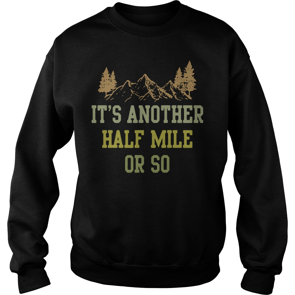 It's another half mile or so Sweater