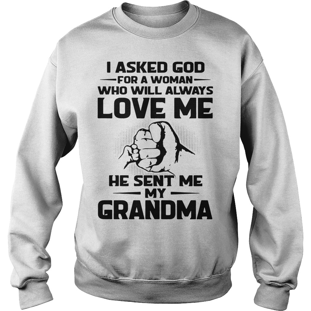 I asked god for a woman who will always love me he sent me my Grandma Sweater