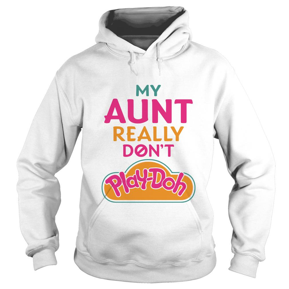 My Aunt really don't Play-Doh Hoodie