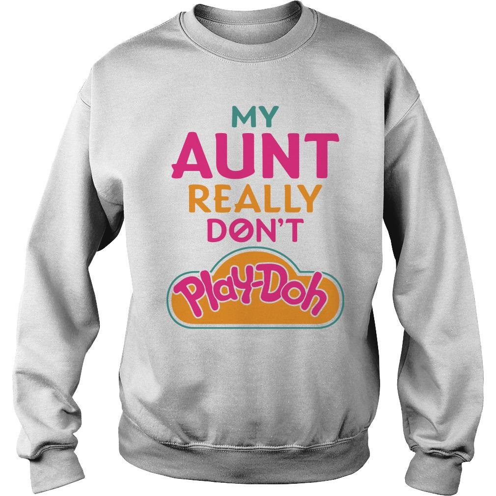 My Aunt really don't Play-Doh Sweater