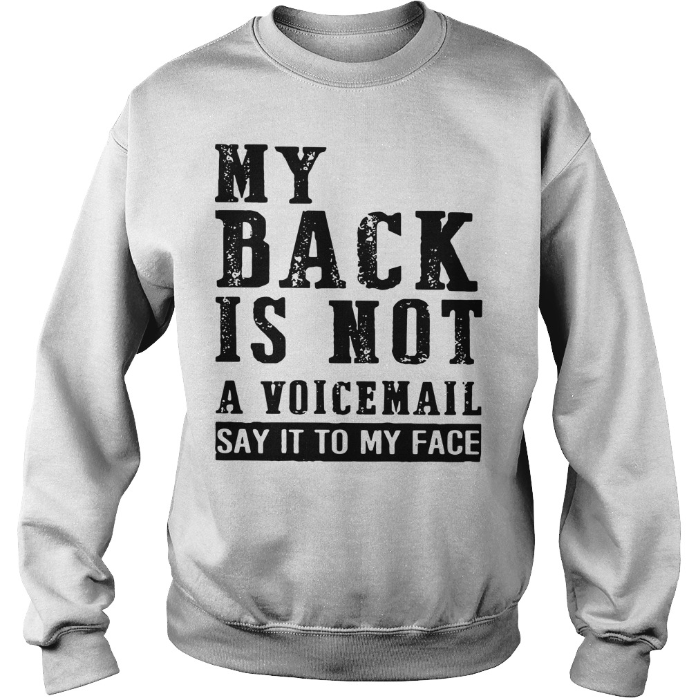 My back is not a voicemail say it to my face Sweater