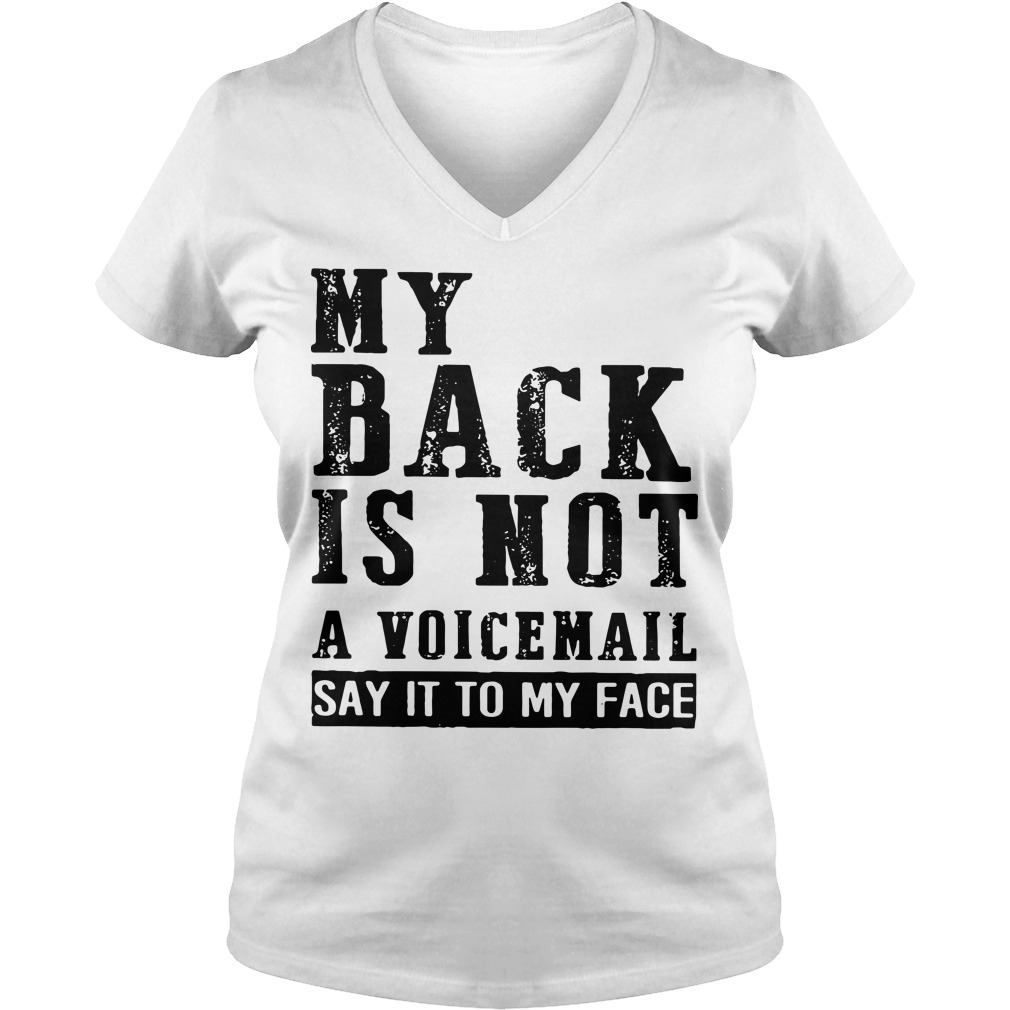 My back is not a voicemail say it to my face V-neck t-shirt
