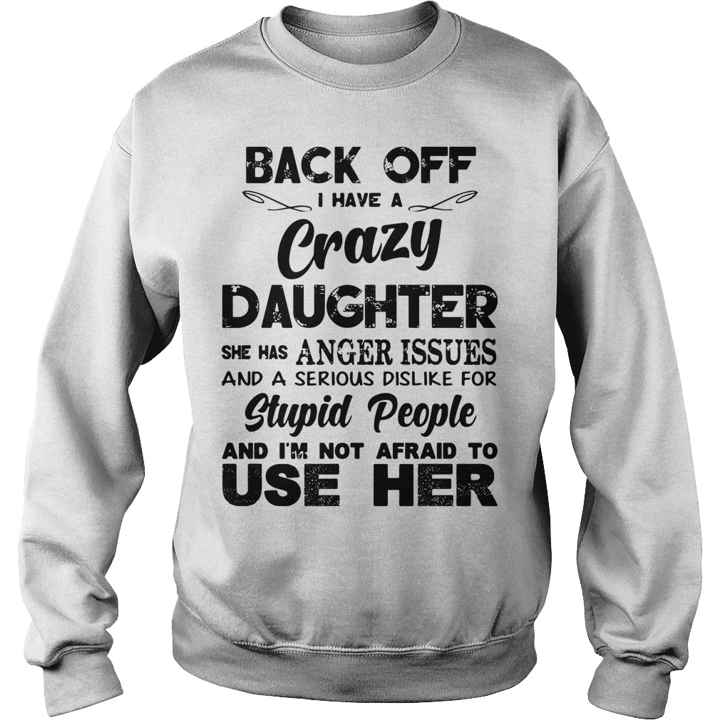 Back off I have a crazy Daughter she has anger issues and a serious dislike for stupid Sweater