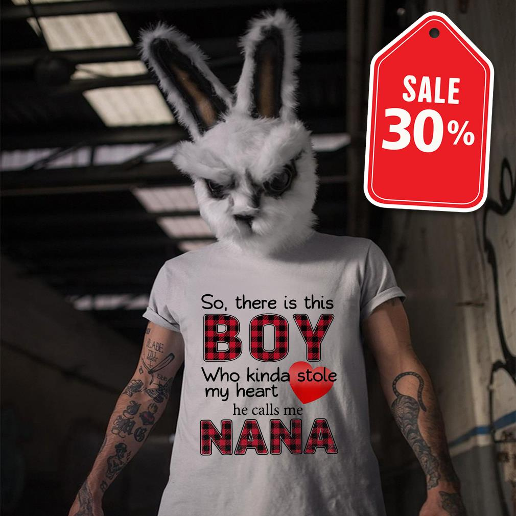 So there is this boy who kinda stole my heart he calls me Nana shirt
