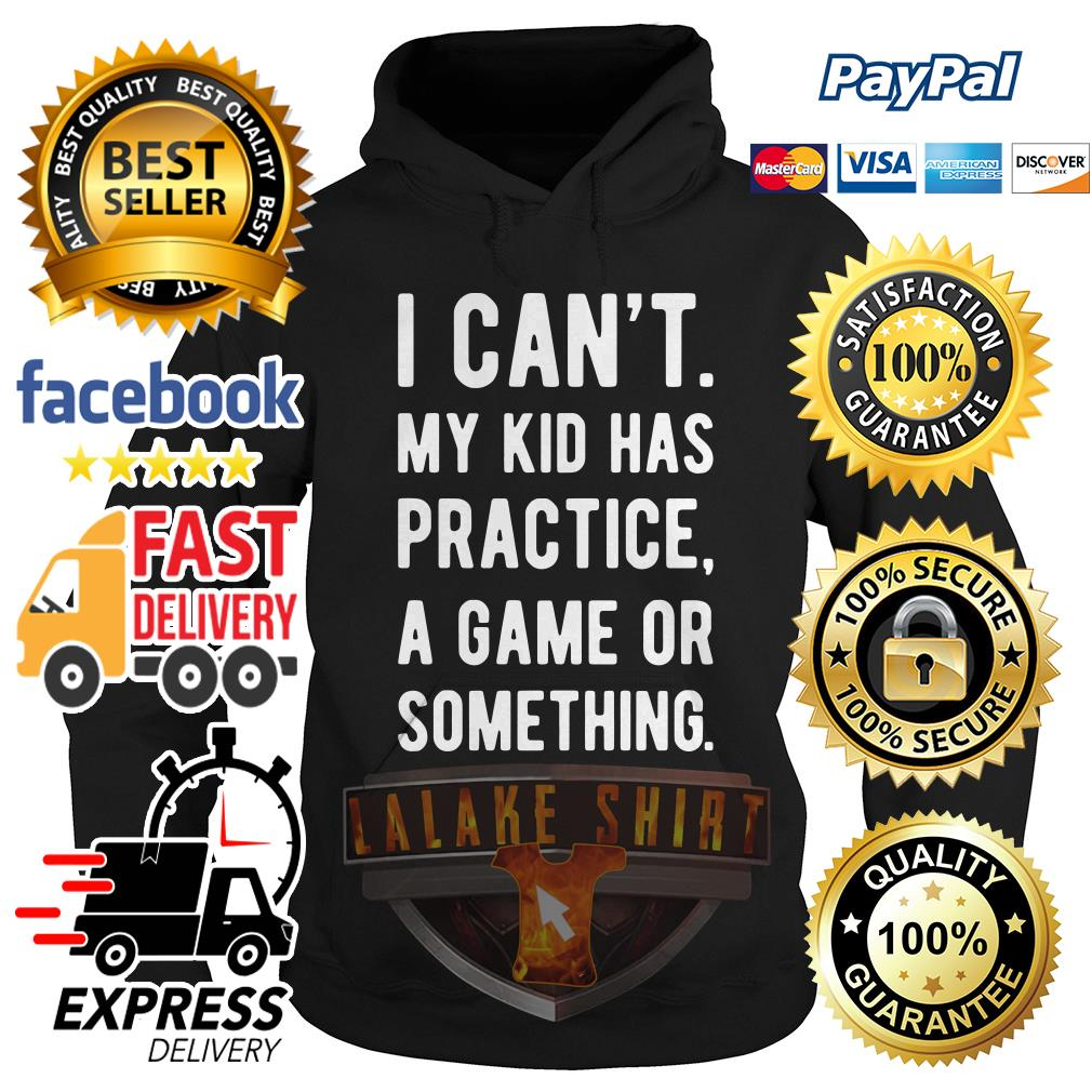 I can't my kid has practice a game or something Hoodie
