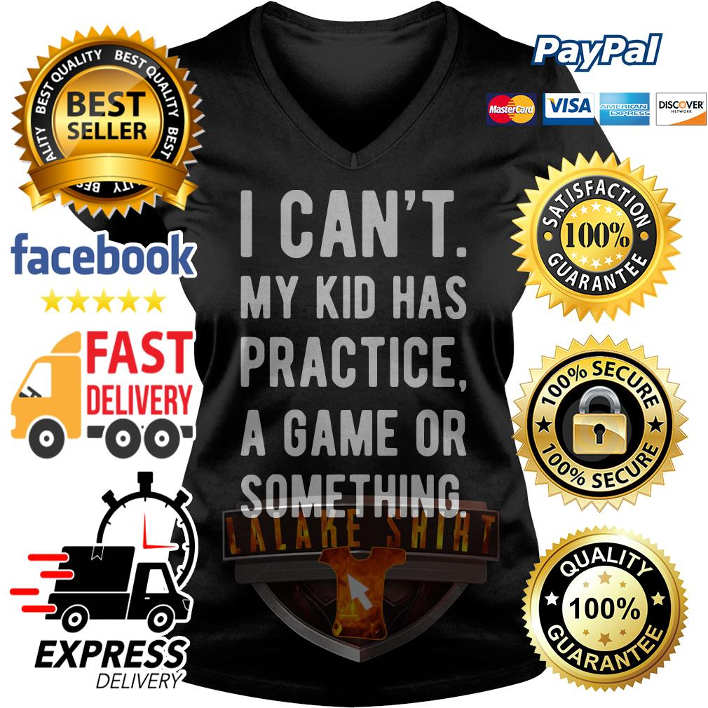 I can't my kid has practice a game or something V-neck t-shirt