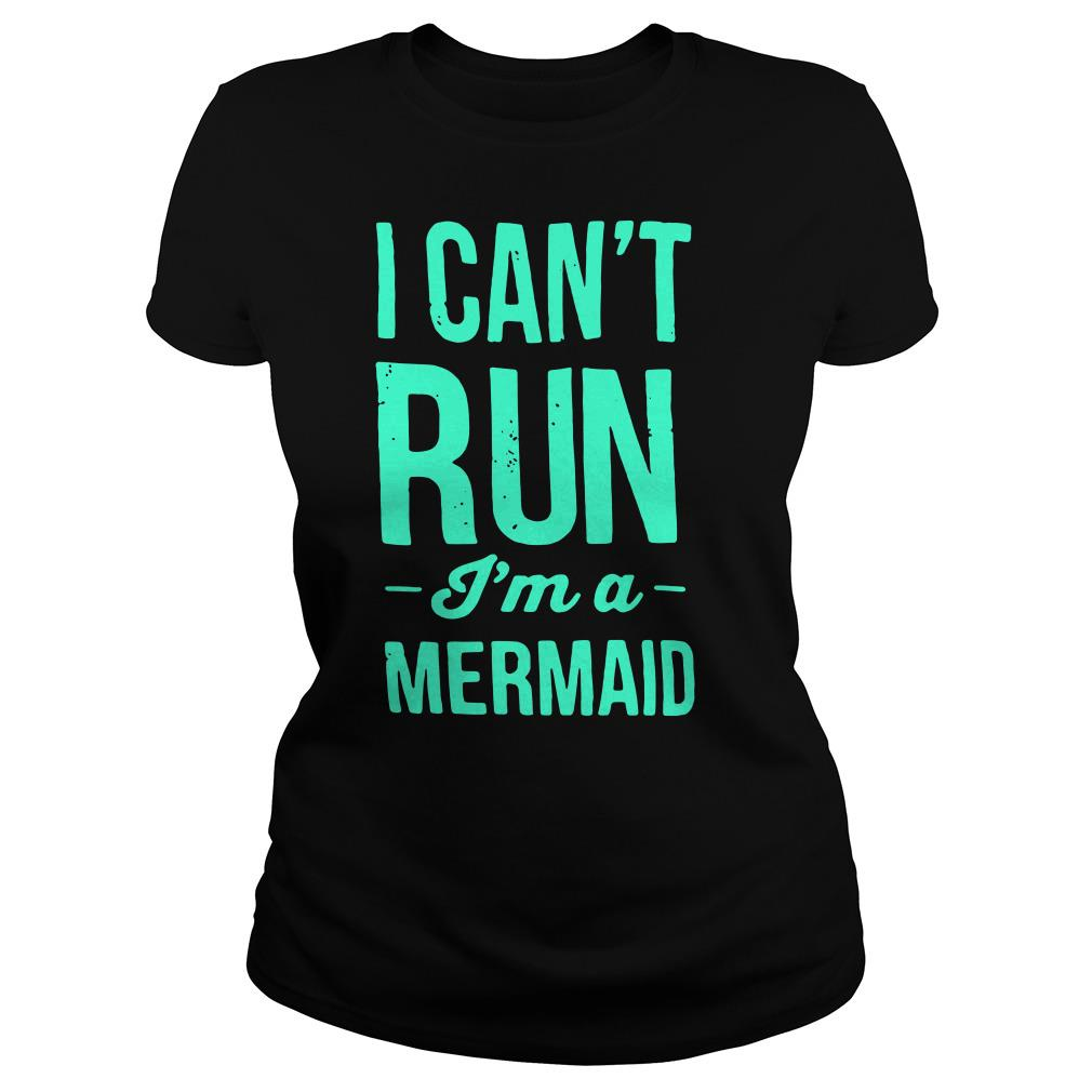 I can't run I'm a mermaid Ladies tee