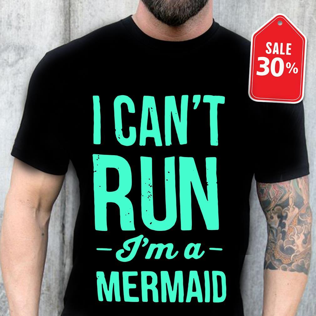 I can't run I'm a mermaid shirt