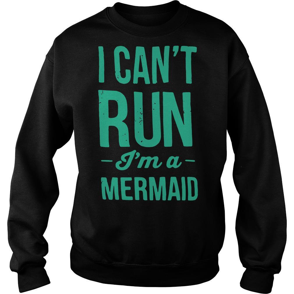 I can't run I'm a mermaid Sweater