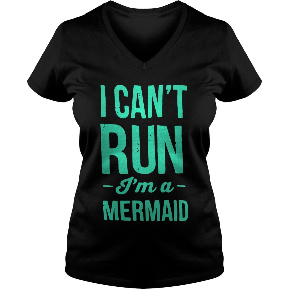 I can't run I'm a mermaid V-neck t-shirt