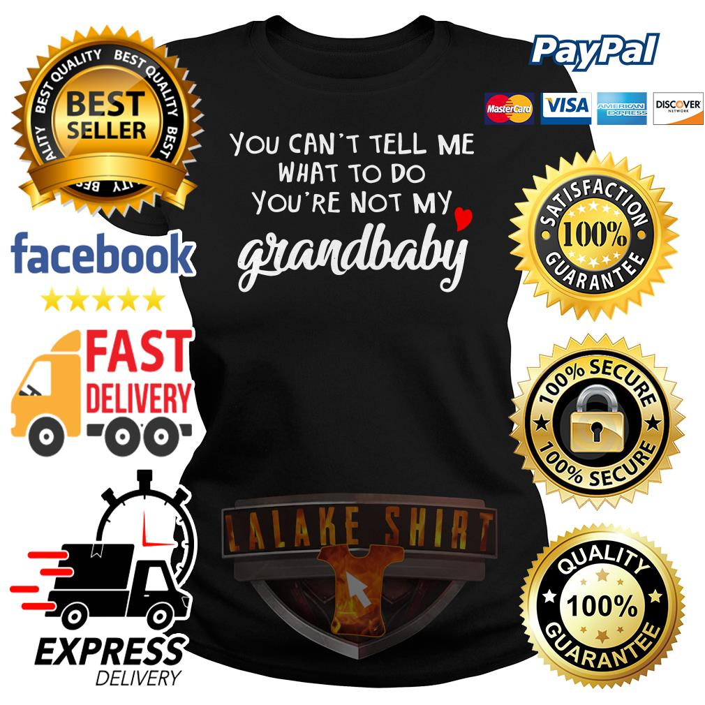 You can't tell me what to do you're not grandbaby Ladies tee