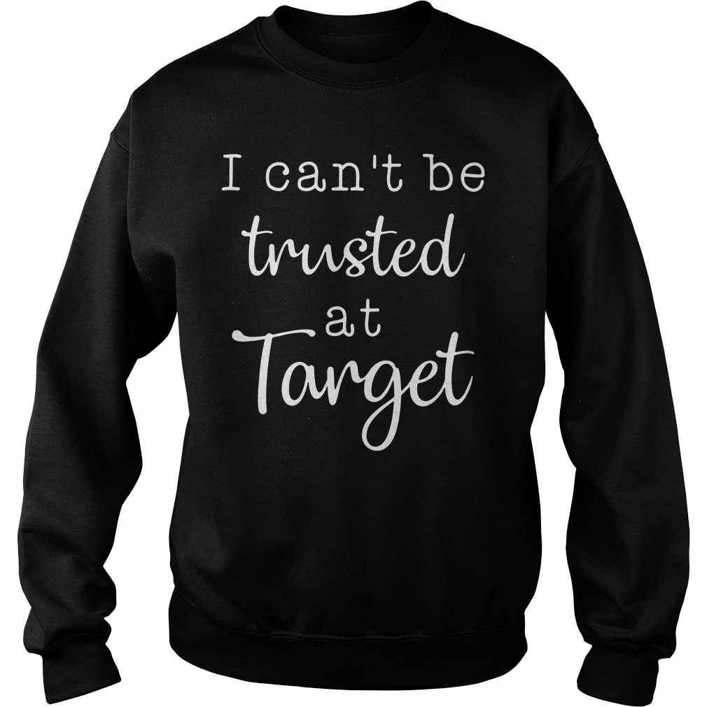 I can't be trusted at target Sweater