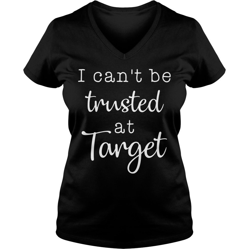 I can't be trusted at target V-neck t-shirt