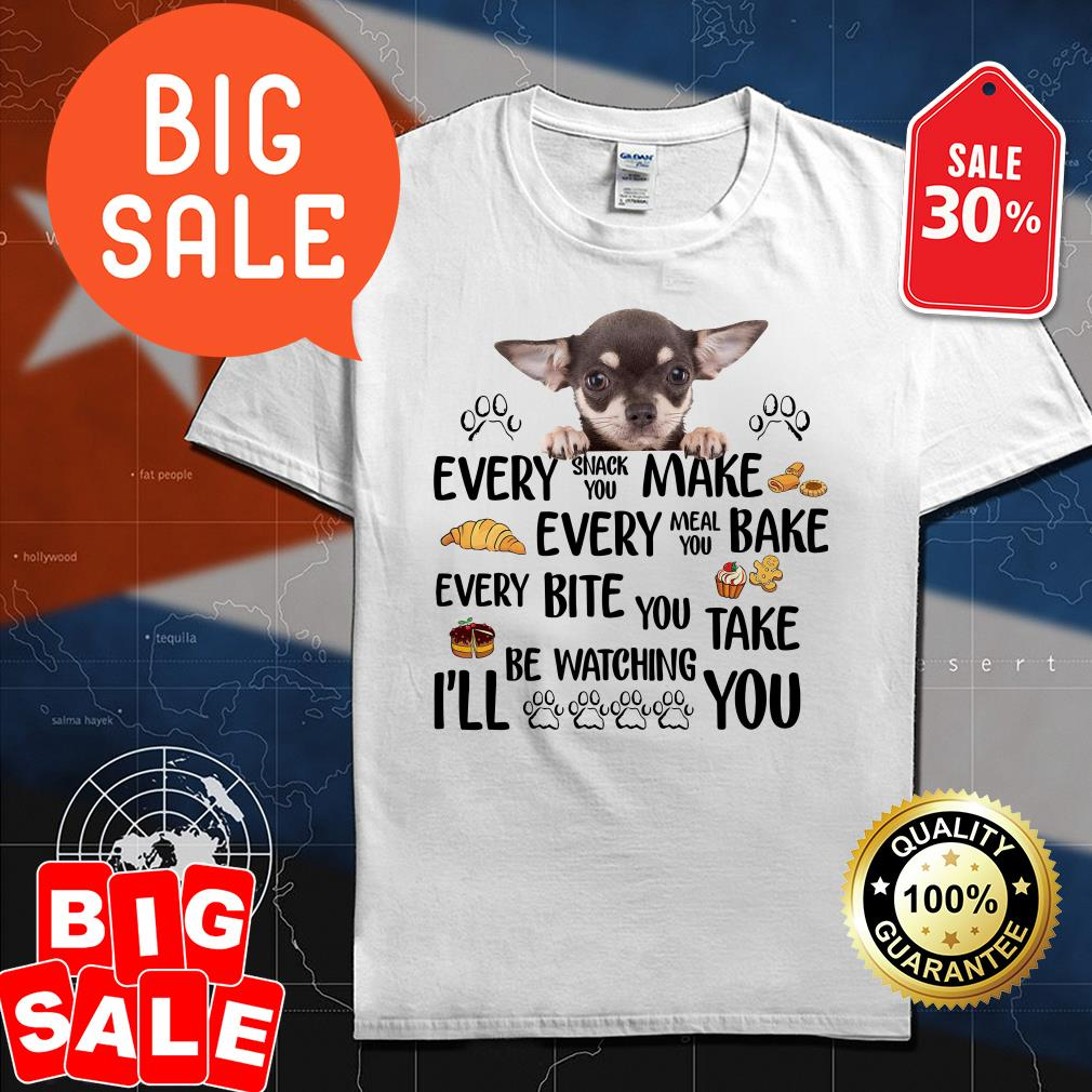 Chihuahua very snack you make every meal you bake shirt