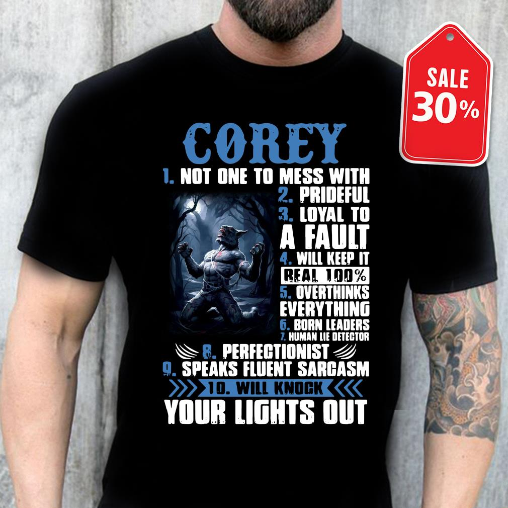 Corey not one to mess with prideful loyal to a fault will keep it shirt
