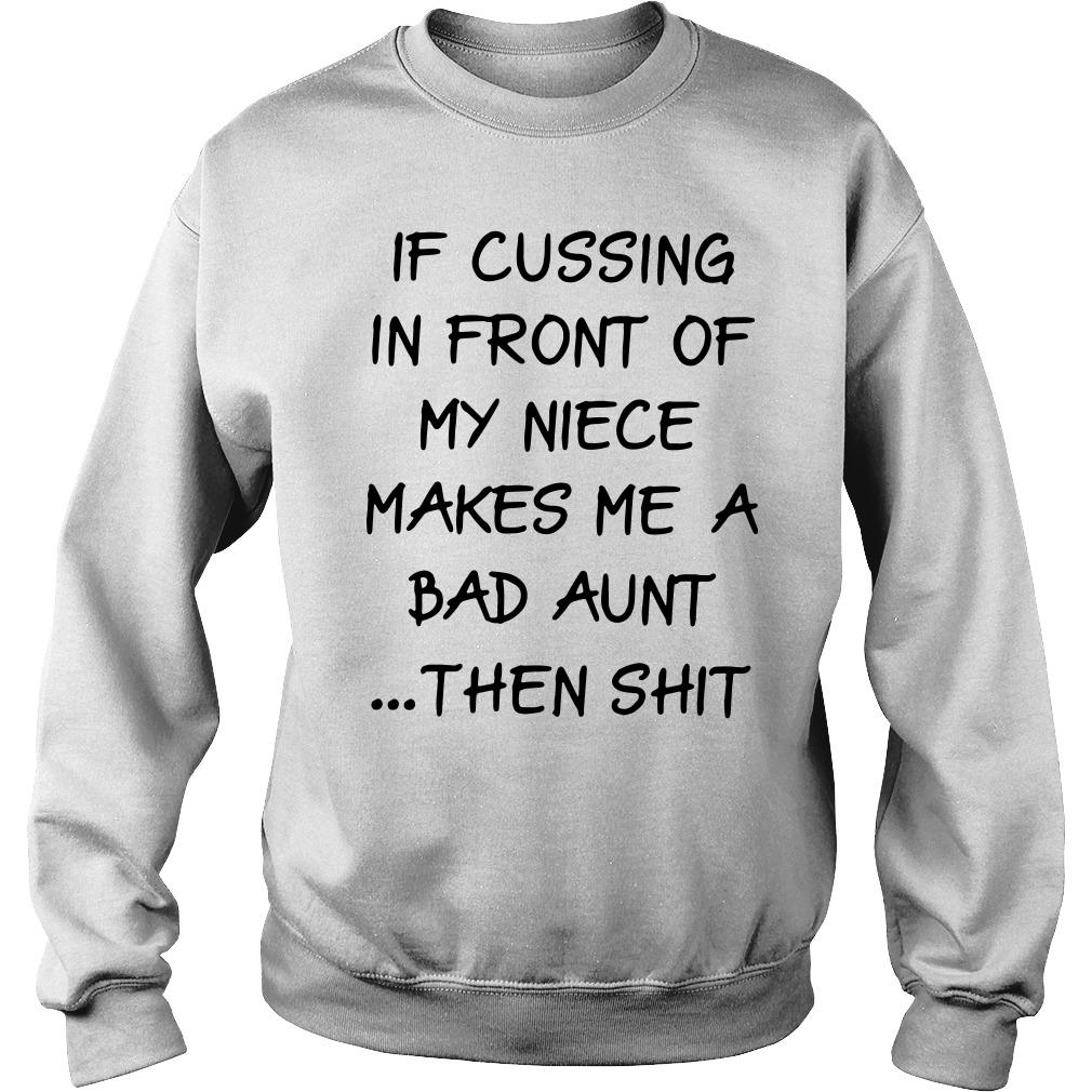 If cussing in front of my niece makes me a bad aunt the shit Sweater
