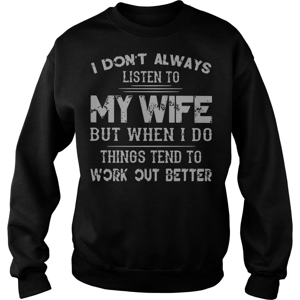 I don't always listen to my wife but when I do things tend to work out better Sweater