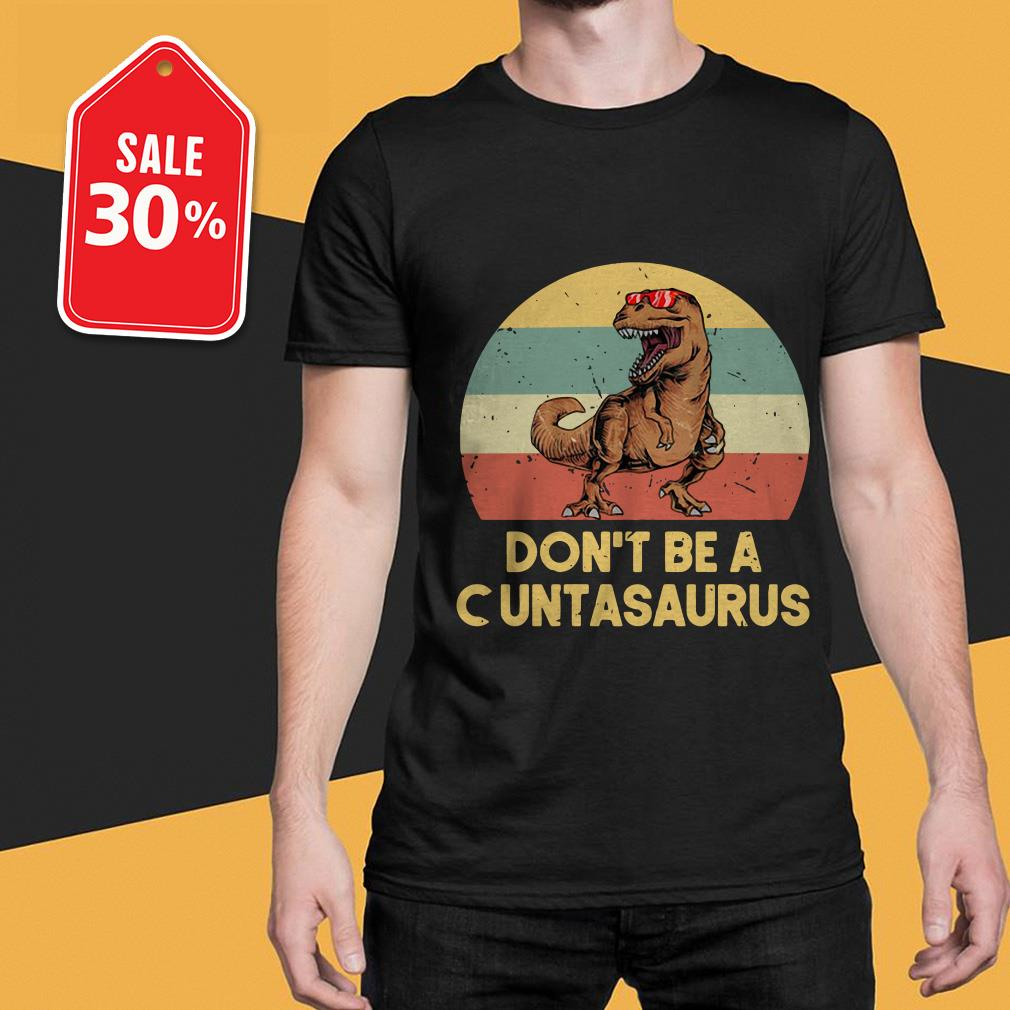Don't be a cuntasaurus vintage shirt