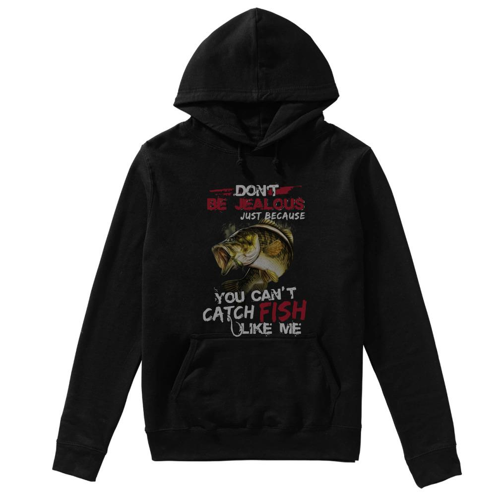Don't be Jealous just because you can't catch fish like me Hoodie