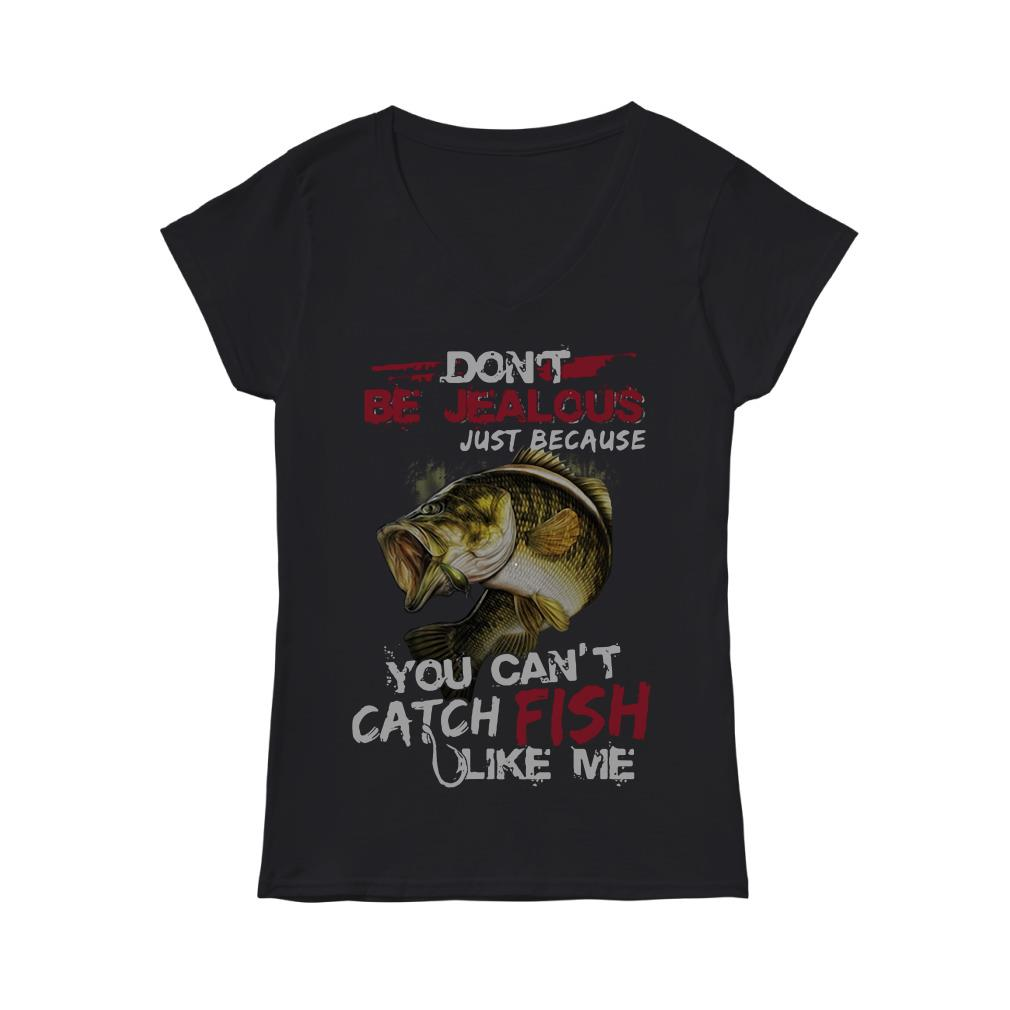 Don't be Jealous just because you can't catch fish like me V-neck t-shirt