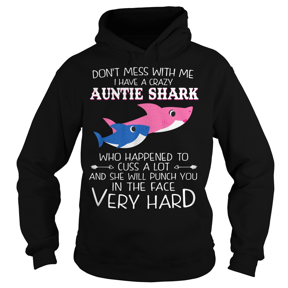 Don't mess with me I have a crazy Auntie Shark who happens to cuss alot Hoodie