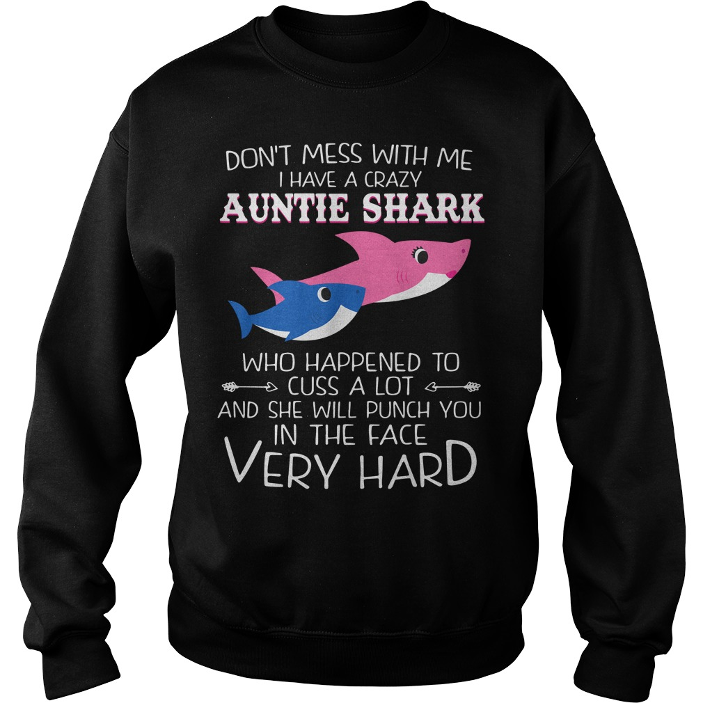 Don't mess with me I have a crazy Auntie Shark who happens to cuss alot Sweater