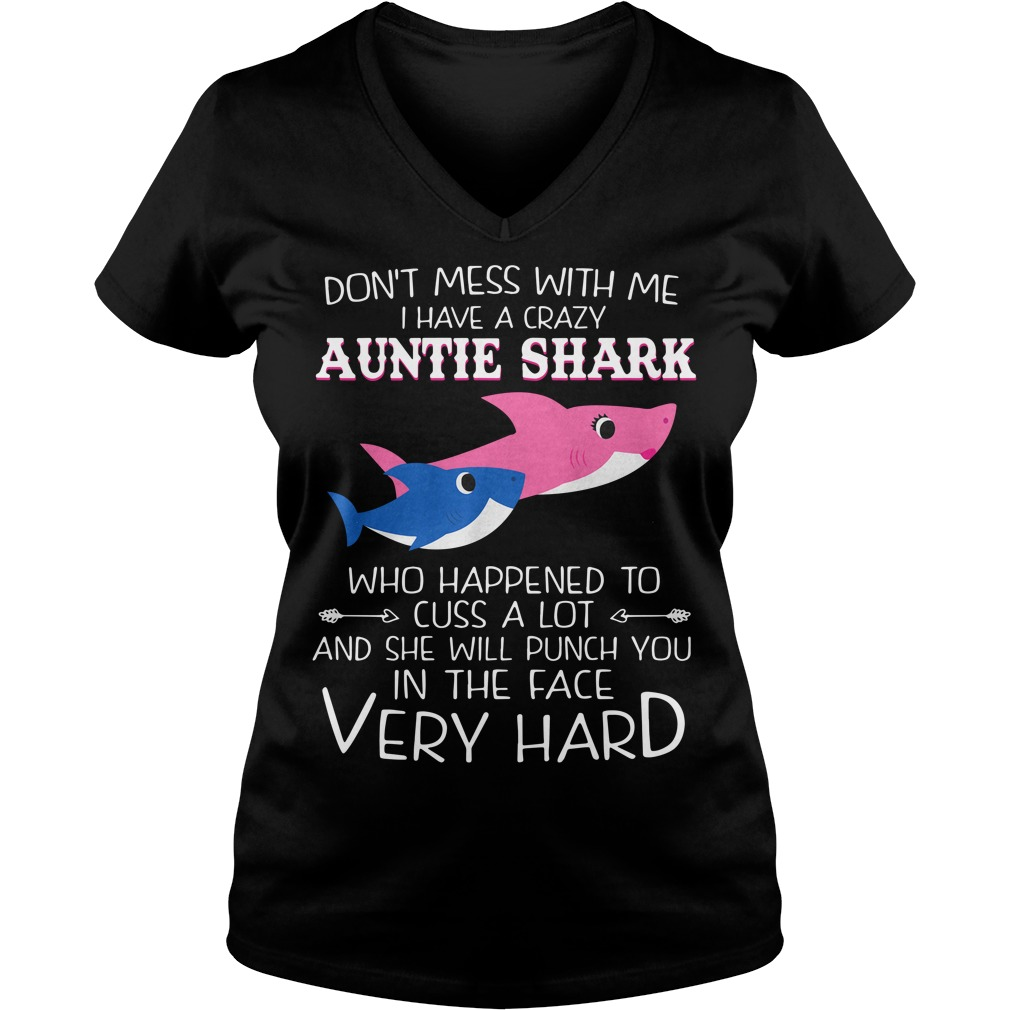 Don't mess with me I have a crazy Auntie Shark who happens to cuss alot V-neck t-shirt