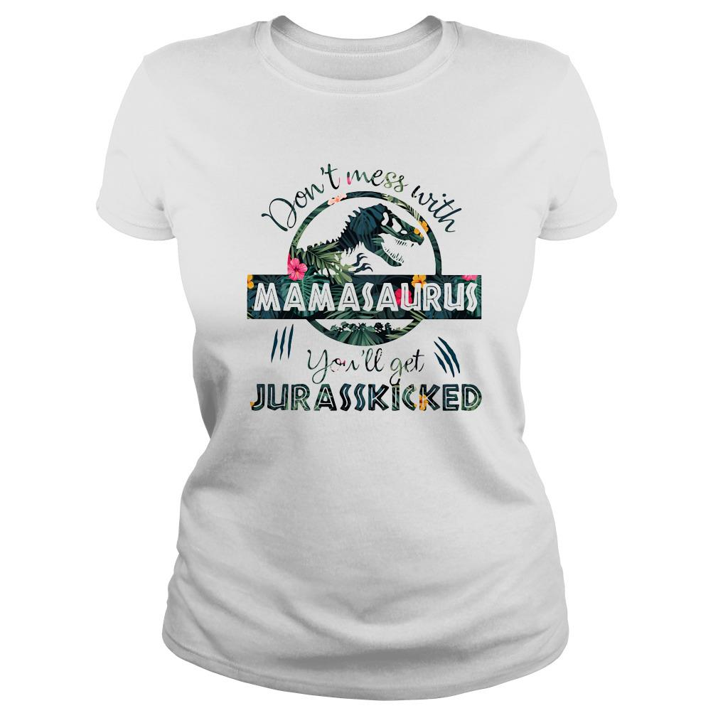 Don't mess with mamasaurus you'll get jurasskicked Ladies tee