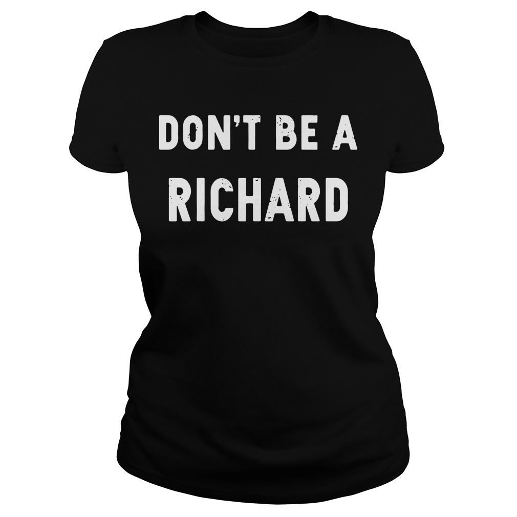 Don't be a Richard Ladies tee