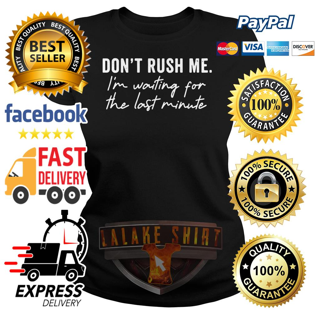 Don't rush me I'm waiting for the last minute Ladies tee