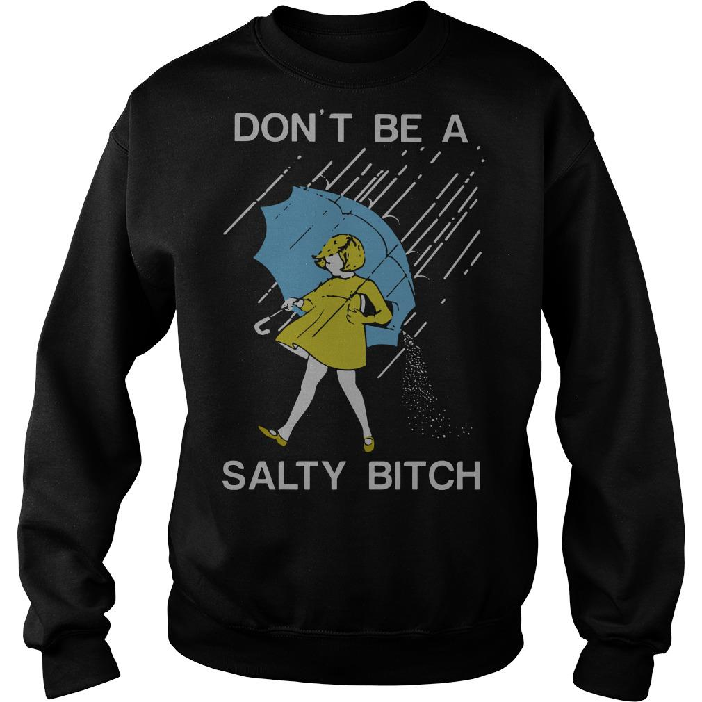 Don't be a Salty bitch Sweater