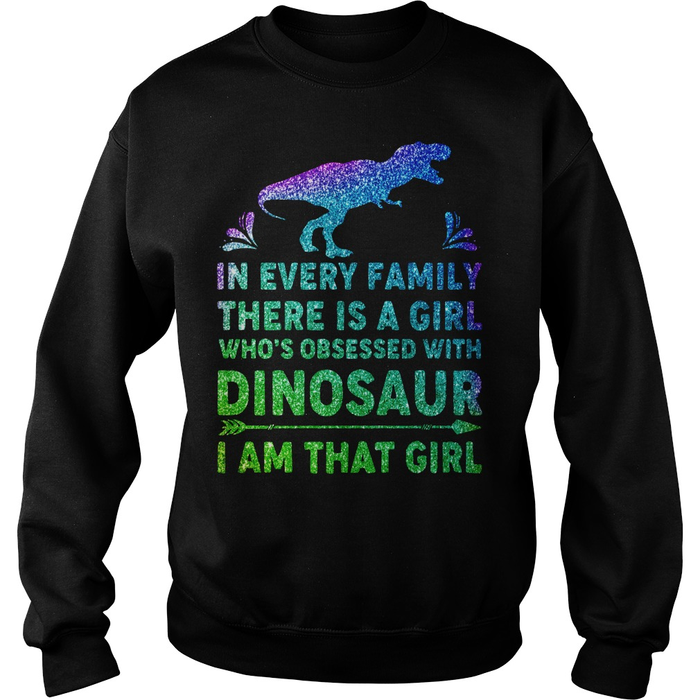 In every family there is a girl who's obsessed with dinosaur Sweater