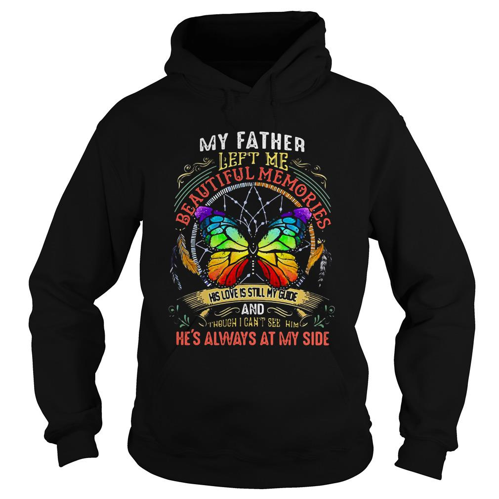 My father left me beautiful memories his love is still my guide and Hoodie