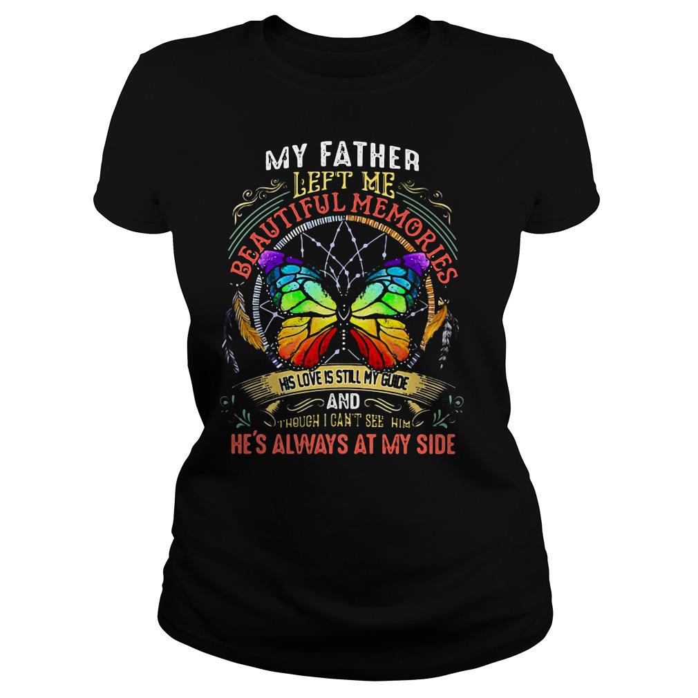 My father left me beautiful memories his love is still my guide and Ladies tee