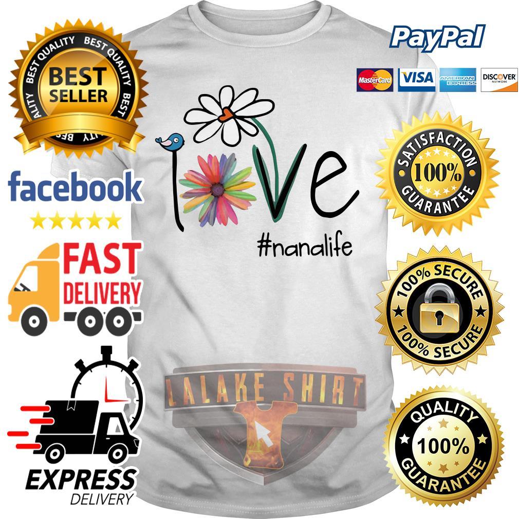 Flower Love nanalife shirt