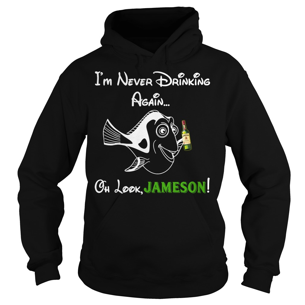 Forgetful Dory I'm never drinking again oh look Jameson Hoodie