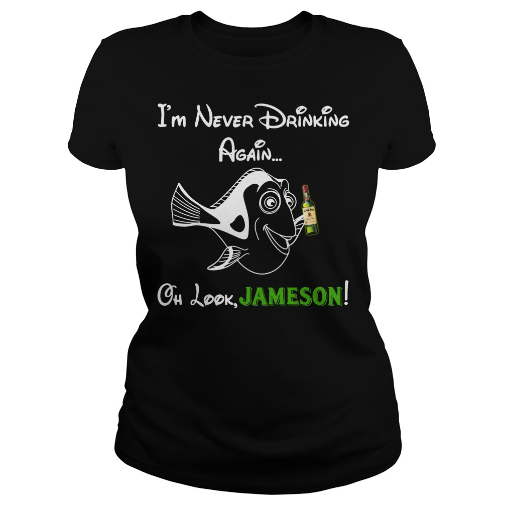 Forgetful Dory I'm never drinking again oh look Jameson Ladies tee