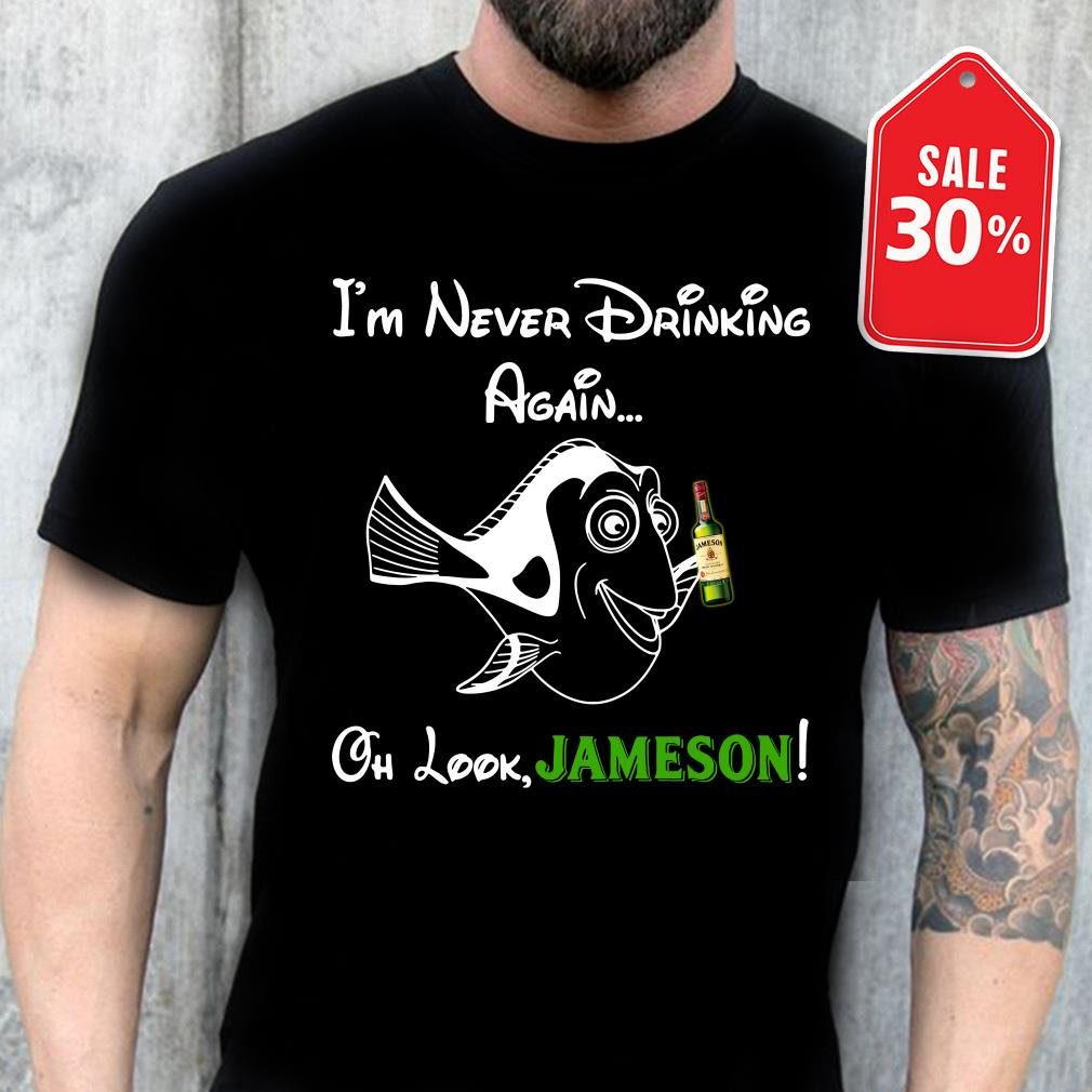 Forgetful Dory I'm never drinking again oh look Jameson shirt