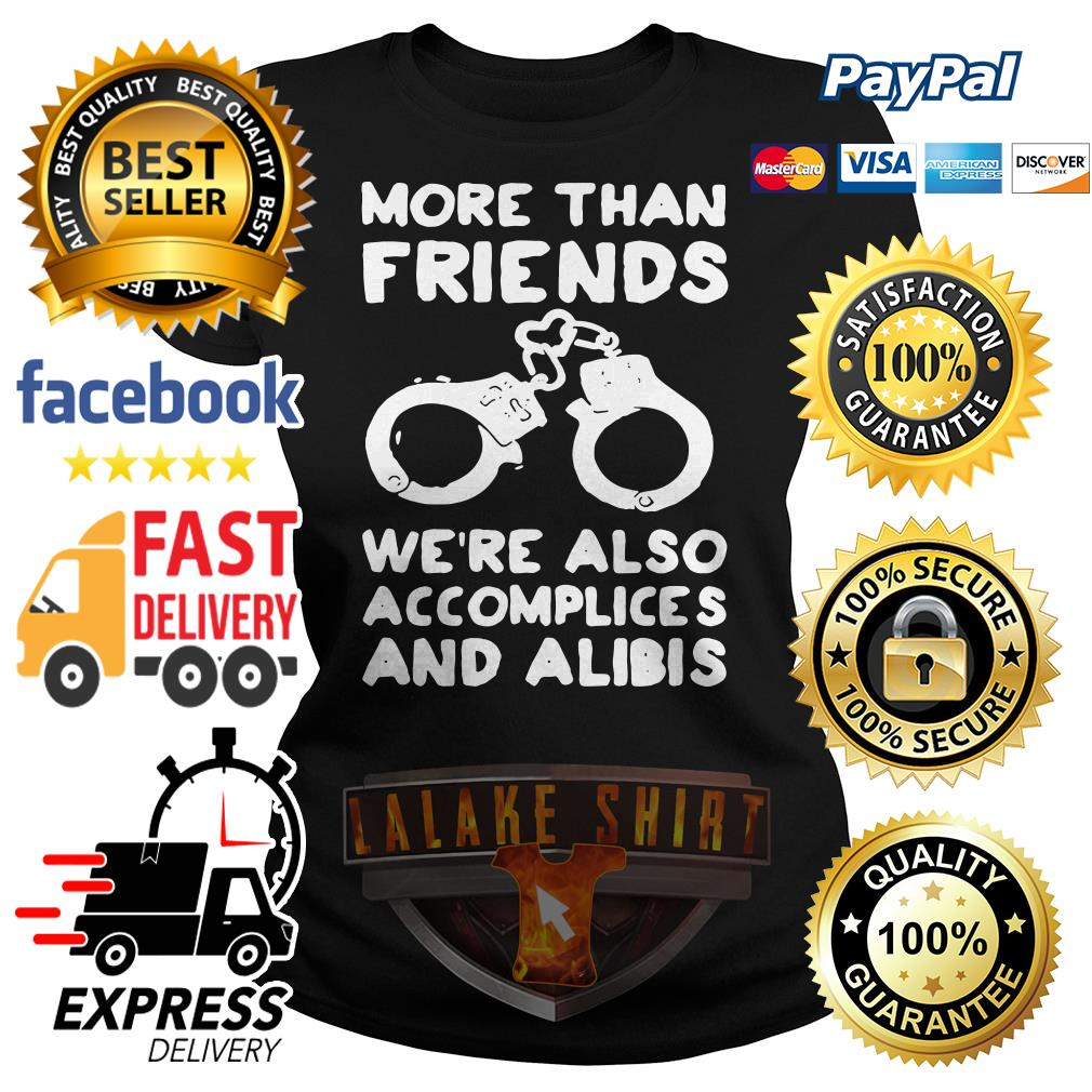 More than friends we're also accomplices and alibis Ladies tee