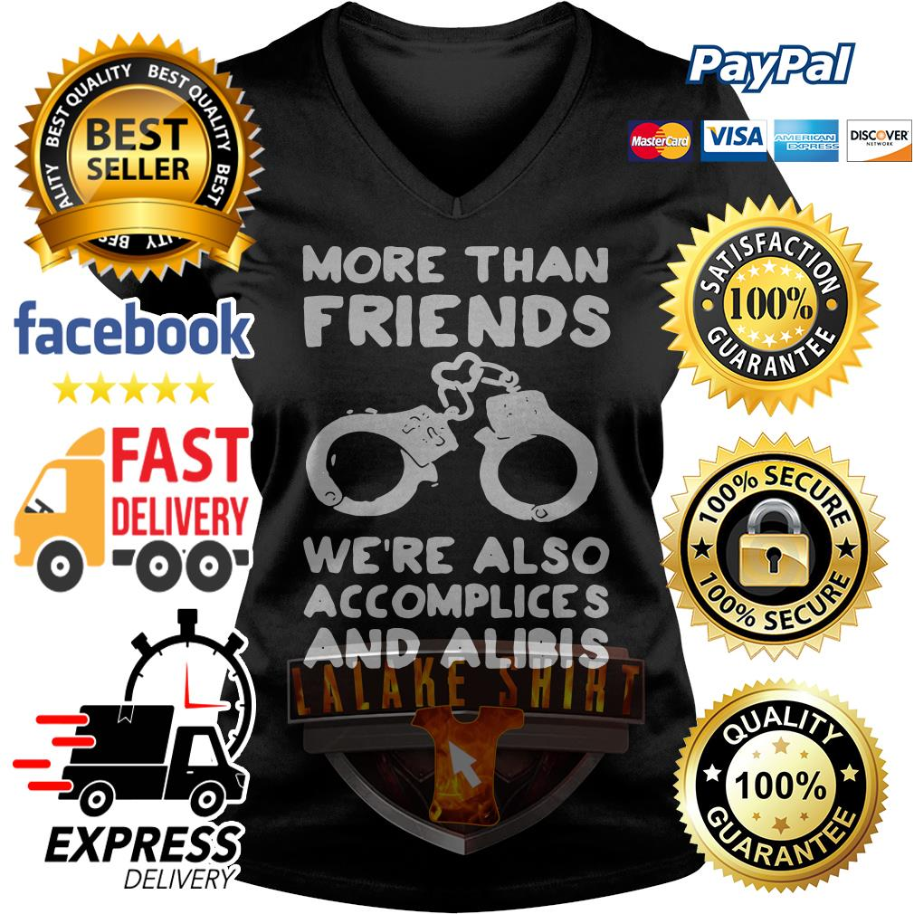 More than friends we're also accomplices and alibis V-neck t-shirt