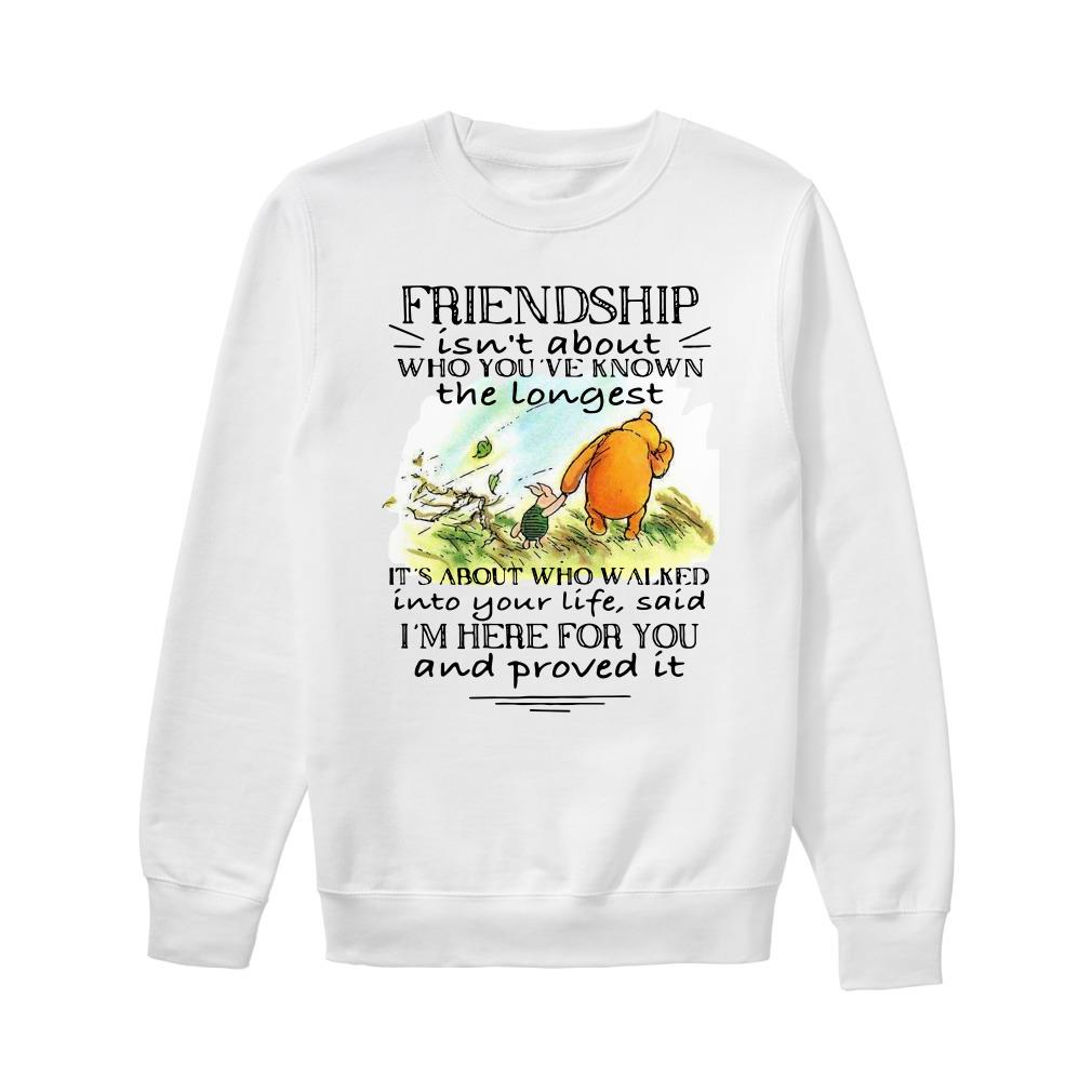 Friendship isn't about who you've known the longest it's about who walked Sweater