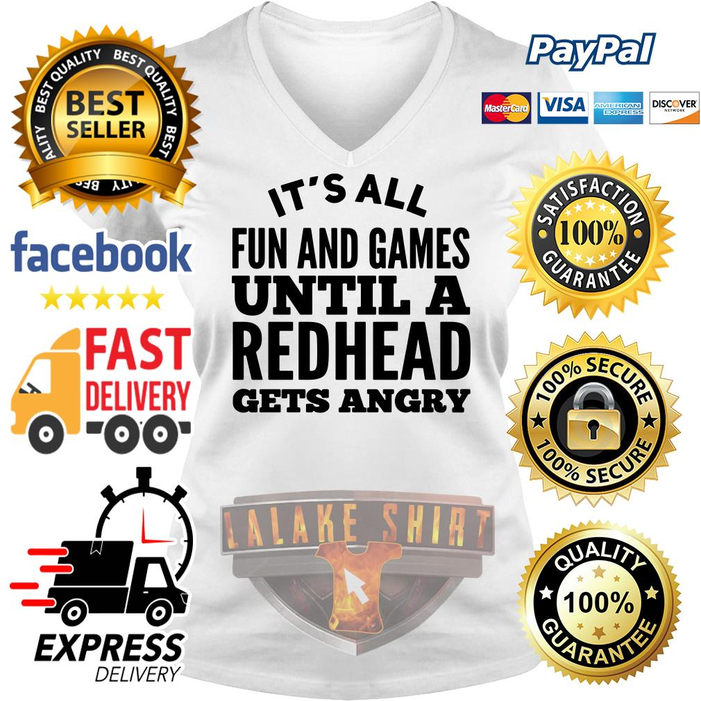 It's all fun and games until a redhead gets angry V-neck t-shirt