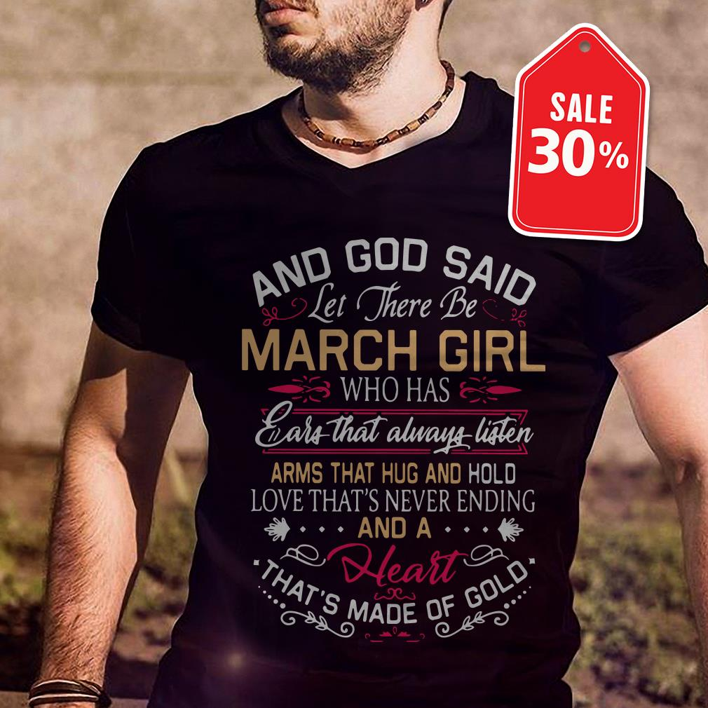 And god said let there be March girl who has ears that always shirt