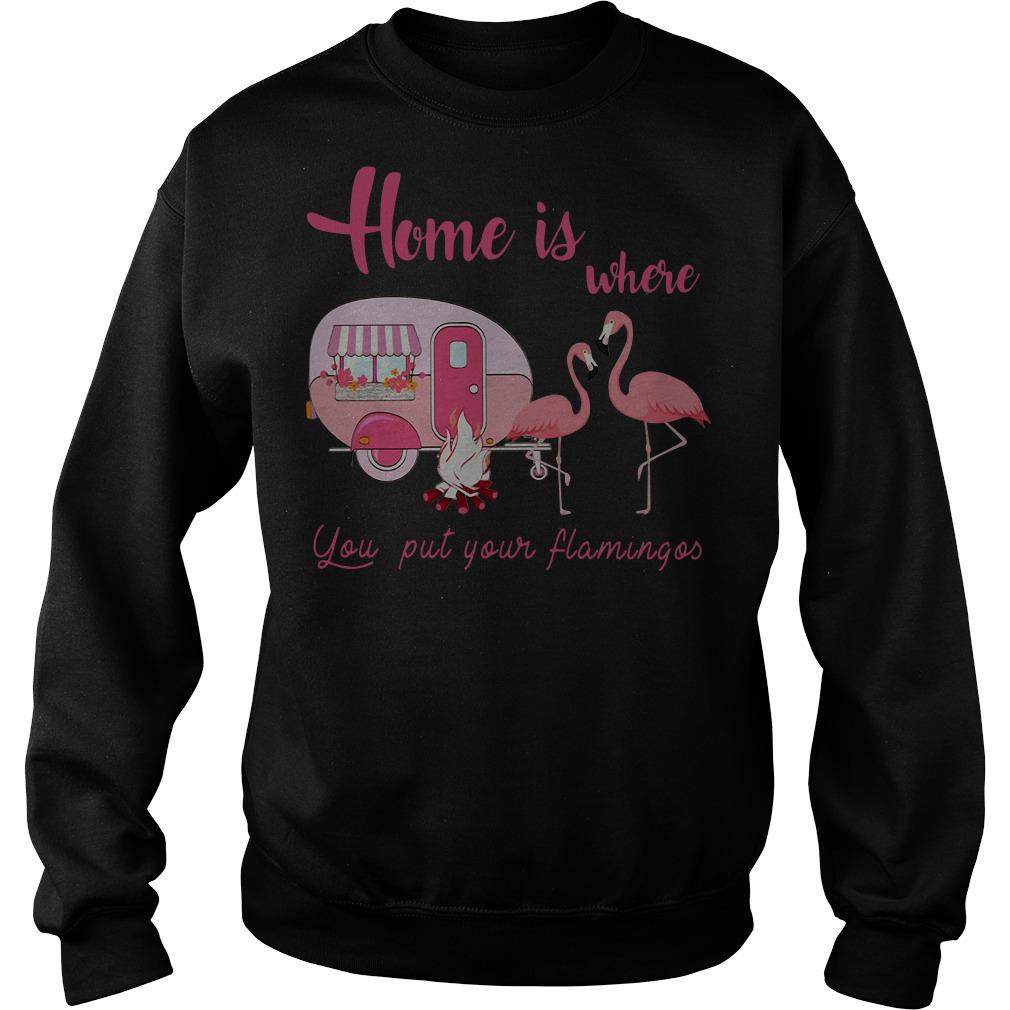 Home is where you put your Flamingos camping Sweater