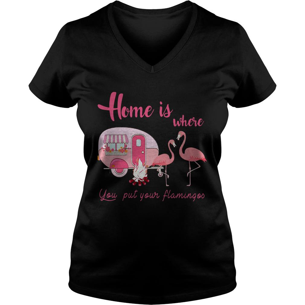 Home is where you put your Flamingos camping V-neck t-shirt