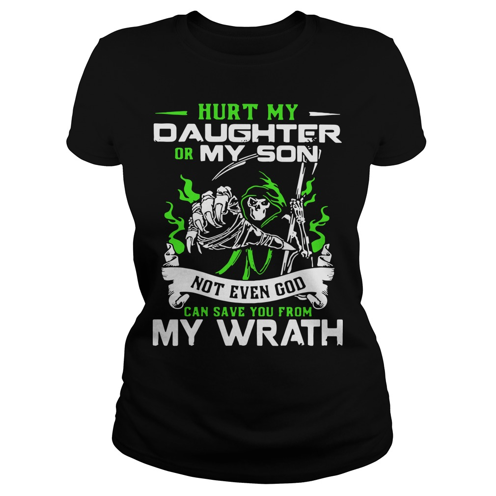 Hurt my daughter or my son not even god can save you from my wrath Ladies tee