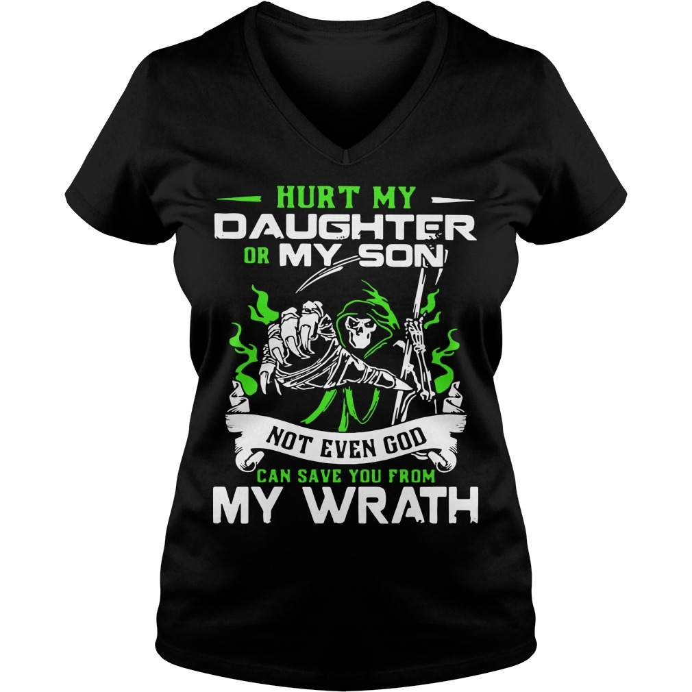 Hurt my daughter or my son not even god can save you from my wrath V-neck t-shirt