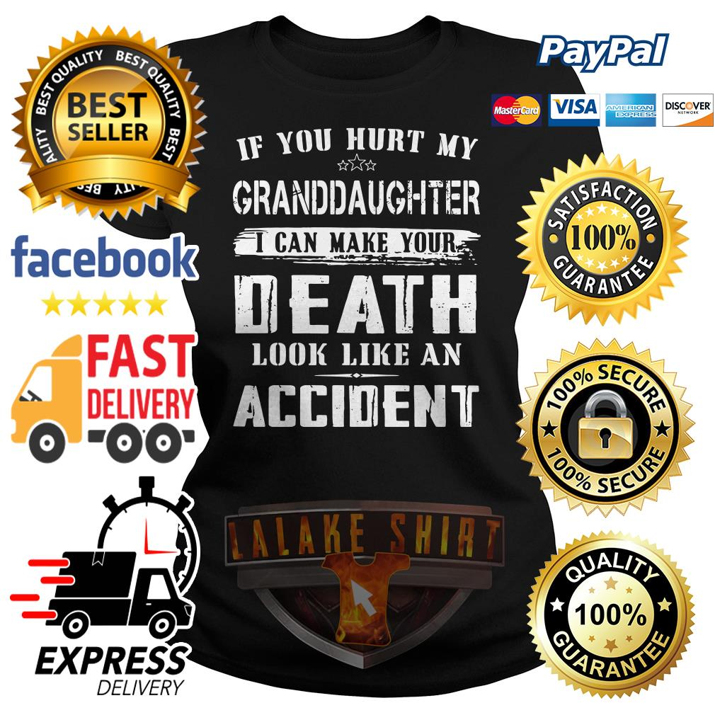 If you hurt my Granddaughter I can make your death look like an accident Ladies tee