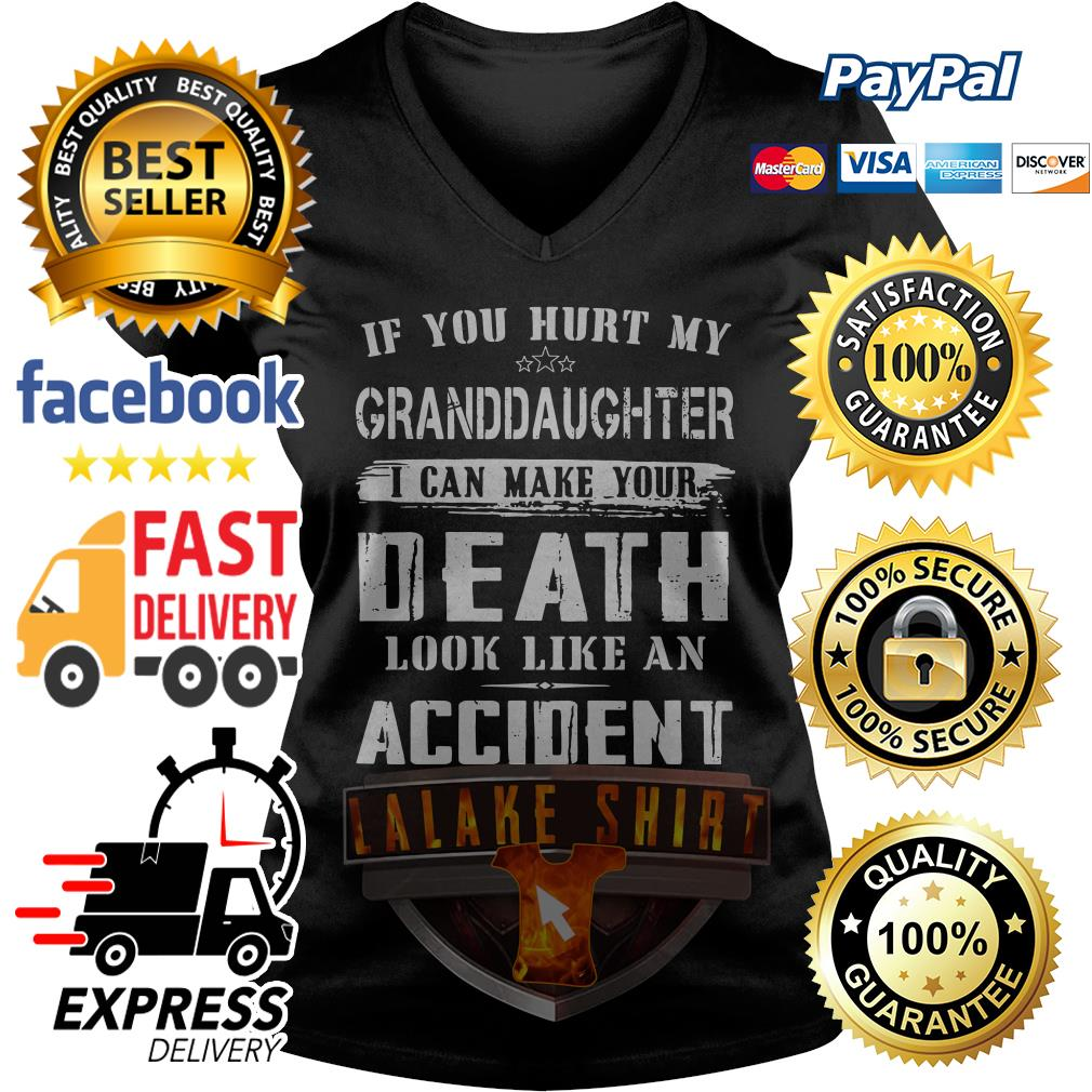 If you hurt my Granddaughter I can make your death look like an accident V-neck t-shirt