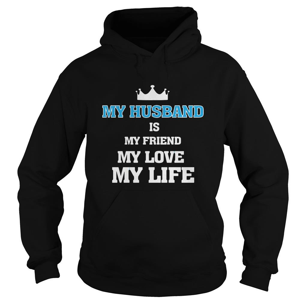 My husband is my friend my love my life Hoodie